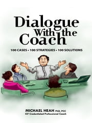 Dialogue with the Coach - 100 cases, 100 strategies, 100 solutions ebook by Michael Heah