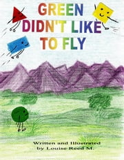 Green Didn't Like to Fly ebook by Louise Reed M