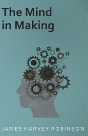 The Mind in Making ebook by James Harvey Robinson