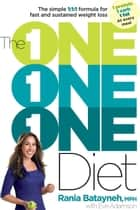 The One One One Diet - The Simple 1:1:1 Formula for Fast and Sustained Weight Loss ebook by Rania Batayneh, Eve Adamson