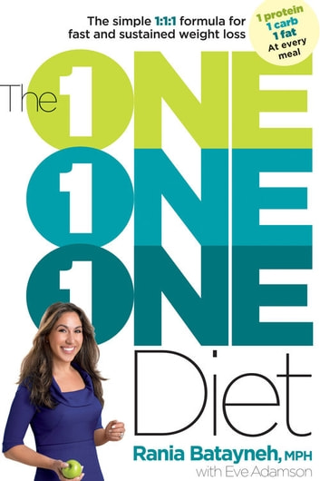 The One One One Diet - The Simple 1:1:1 Formula for Fast and Sustained Weight Loss ebook by Rania Batayneh,Eve Adamson