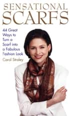 Sensational Scarfs - 44 Great Ways to Turn a Scarf into a Fabulous Fashion Look 電子書 by Carol Straley