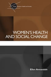 Women's Health and Social Change ebook by Ellen Annandale