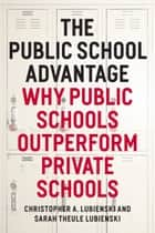 The Public School Advantage ebook by Christopher A. Lubienski,Sarah Theule Lubienski