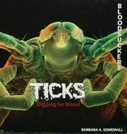 Ticks: Digging for Blood ebook by Somervill, Barbara A.