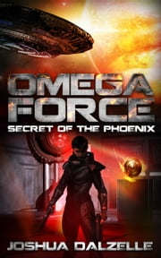 Omega Force: Secret of the Phoenix (OF6) ebook by Joshua Dalzelle