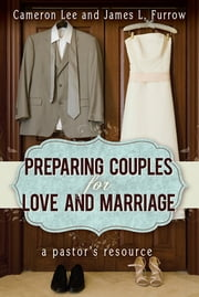 Preparing Couples for Love and Marriage - A Pastor's Resource ebook by Cameron Lee,James L. Furrow