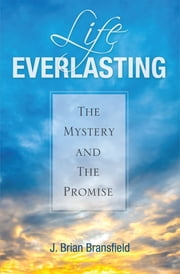 Life Everlasting ebook by J. Brian Bransfield