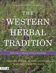 The Western Herbal Tradition - 2000 Years of Medicinal Plant Knowledge ebook by Graeme Tobyn,Alison Denham,Midge Whitelegg,Sheila Kingsbury,Marije Rowling