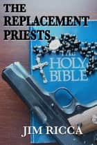 The Replacement Priests ebook by Jim Ricca