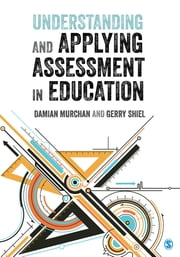 Understanding and Applying Assessment in Education ebook by Dr. Damian Murchan, Dr. Gerry Shiel