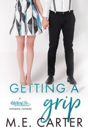 Getting A Grip - #MyNewLife ebook by ME Carter