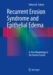 Recurrent Erosion Syndrome and Epithelial Edema - In Vivo Morphology in the Human Cornea ebook by Helena M. Tabery