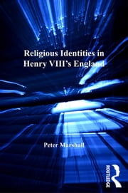 Religious Identities in Henry VIII's England ebook by Peter Marshall