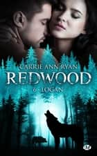 Logan - Redwood, T6 eBook by Carrie Ann Ryan, Alix Dewez