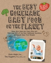 The Best Homemade Baby Food on the Planet: Know What Goes Into Every Bite with More Than 200 of the Most Deliciously Nutritious Homemade Baby F - Food Recipes-Includes More Than 60 Purees Your Baby Will Love ebook by Karin Knight,Tina Ruggiero