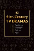 21st-Century TV Dramas: Exploring the New Golden Age ebook by Amy M. Damico,Sara E. Quay