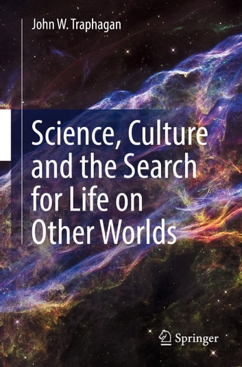 Science, Culture and the Search for Life on Other Worlds ebook by John W. Traphagan