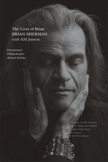 The Lives of Brian - Entrepreneur, Philanthropist, Animal Activist ebook by Brian Sherman