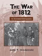 The War of 1812 ebook by John Grodzinski