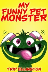 My Funny Pet Monster ebook by Trip Ellington