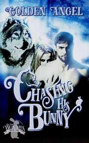 Chasing His Bunny - Big Bad Bunnies, #1 ebook by Golden Angel