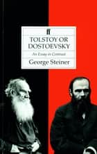 Tolstoy or Dostoevsky ebook by Professor George Steiner