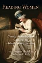 Reading Women - Literacy, Authorship, and Culture in the Atlantic World, 1500-1800 ebook by Heidi Brayman Hackel, Catherine E. Kelly