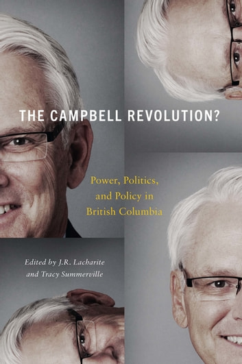 The Campbell Revolution? - Power, Politics, and Policy in British Columbia ebook by