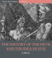 The History of the Devil and the Idea of Evil from the Earliest Times to the Present Day (Illustrated Edition) ebook by Paul Carus
