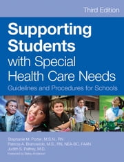 "Supporting Students with Special Health Care Needs - Guidelines and Procedures for Schools, Third Edition ebook by Stephanie Porter ""M.S.N., RN"", Patricia Branowicki ""M.S.N.,..."