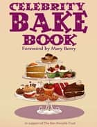 Celebrity Bake Book - Supporting the Ben Kinsella Trust ebook by Mary Berry