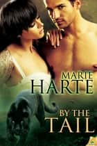 By the Tail ebook by Marie Harte