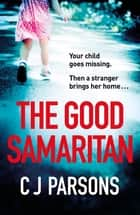 The Good Samaritan - A completely gripping thriller with a heart-stopping twist ebook by C J Parsons