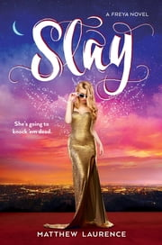 Slay - A Freya Novel ebook by Matthew Laurence