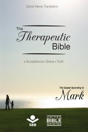 The Therapeutic Bible – The Gospel of Mark - Acceptance • Grace • Truth ebook by Sociedade Bíblica do Brasil,Matthew Louis Rehbein,Jairo Miranda,Karl Heinz Kepler