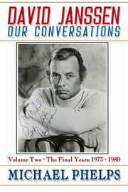 David Janssen: Our Conversations - The Final Years (1973-1980) ebook by Michael Phelps