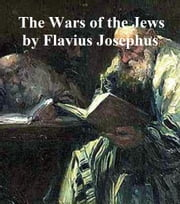 The Wars of the Jews or History of the Destruction of Jerusalem, all 7 volumes in a single file ebook by Flavius Josephus