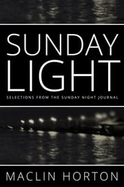 Sunday Light - Selections From the Sunday Night Journal ebook by Maclin Horton