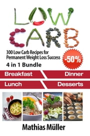 Low Carb: 300 Low Carb Recipes for Permanent Weight Loss Success - Low Carb, #7 ebook by Mathias Müller