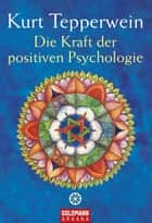 Die Kraft der positiven Psychologie ebook by Kurt Tepperwein