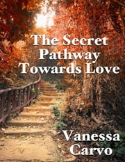 The Secret Pathway Towards Love ebook by Vanessa Carvo