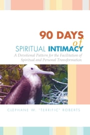90 Days of Spiritual Intimacy ebook by Clephane W. ''Terrific'' Roberts