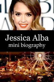 Jessica Alba Mini Biography ebook by eBios