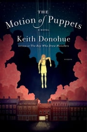 The Motion of Puppets - A Novel ebook by Keith Donohue