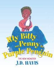 Itty Bitty and Penny the Purple Penguin - The New Monster ebook by J.D. Havis