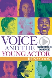 Voice and the Young Actor - A workbook and DVD ebook by Rena Cook