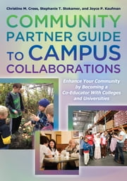 Community Partner Guide to Campus Collaborations - Enhance Your Community By Becoming a Co-Educator With Colleges and Universities ebook by Christine M. Cress,Stephanie T. Stokamer,Joyce P. Kaufman