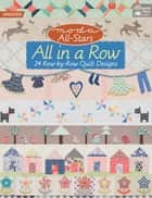 Moda All-Stars - All in a Row - 24 Row-by-Row Quilt Designs ebook by Lissa Alexander