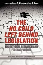 The Case of the No Child Left Behind Legislation ebook by Jerry Carlson,Joel R. Levin
